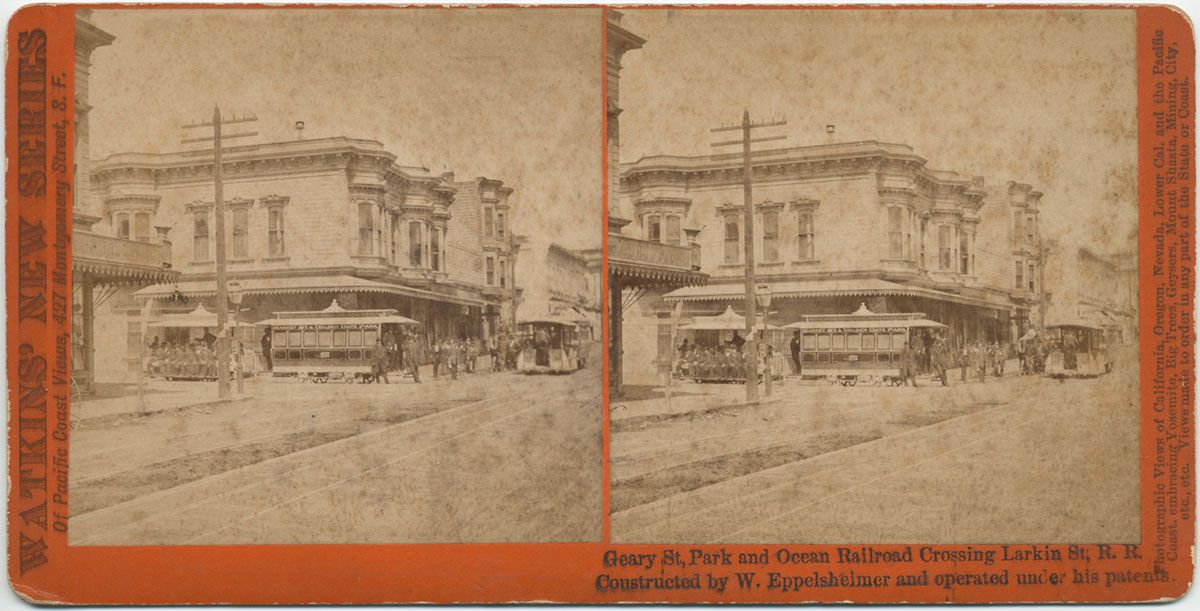 Watkins Unnumbered View - Geary St., Park and Ocean Railroad Crossing Larkin St, R. R. Constructed by W. Eppelsheimer and operated under his patents.